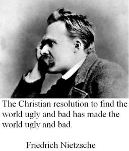 Friedrich Nietzsche - The Christian resolution to find the world ugly and bad has made the world ugly and bad. - The Gay Science, section 130